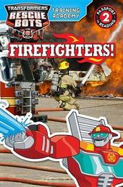 Transformers Rescue Bots: Training Academy: Firefighters! by Trey King