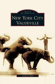New York City Vaudeville by Anthony Slide