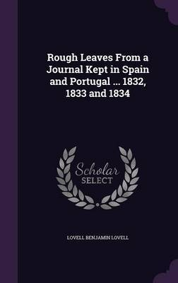 Rough Leaves from a Journal Kept in Spain and Portugal ... 1832, 1833 and 1834 by Lovell Benjamin Lovell image