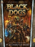 Iron Kingdoms: Chronicles - Black Dogs (The Black River Irregulars Book #1) by Richard Lee Byers