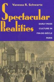 Spectacular Realities by Vanessa R Schwartz image