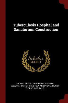 Tuberculosis Hospital and Sanatorium Construction by Thomas Spees Carrington