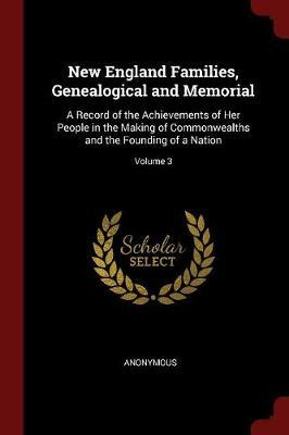 New England Families, Genealogical and Memorial by * Anonymous