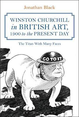 Winston Churchill in British Art, 1900 to the Present Day by Jonathan Black