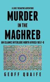 A Luke Tremayne Adventure Murder in the Maghreb by Geoff Quaife