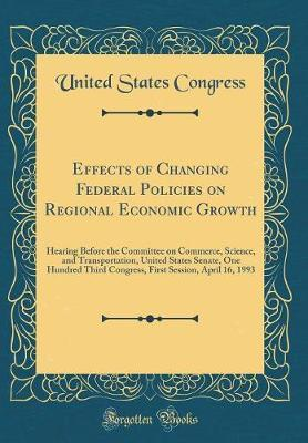 Effects of Changing Federal Policies on Regional Economic Growth by United States Congress