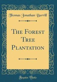 The Forest Tree Plantation (Classic Reprint) by Thomas Jonathan Burrill image
