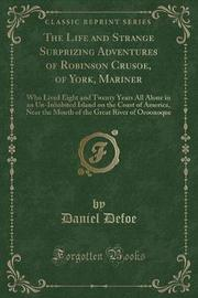 The Life and Strange Surprizing Adventures of Robinson Crusoe, of York, Mariner by Daniel Defoe