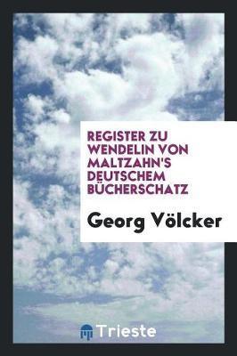 Register Zu Wendelin Von Maltzahn's Deutschem B cherschatz by Georg Volcker image