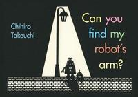 Can You Find My Robot's Arm? by Chihiro Takeuchi