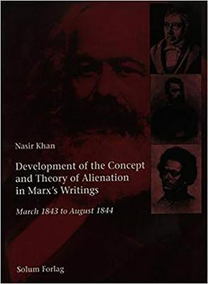 Development of the Concept and Theory of Alienation in Marx's Writings by Solum Forlag Solum Forlag