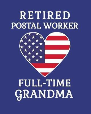 Retired Postal Worker Full Time Grandma by Sentimental Gift Co