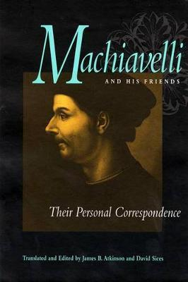 Machiavelli and His Friends by Niccolo Machiavelli
