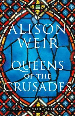 Queens of the Crusades by Alison Weir image