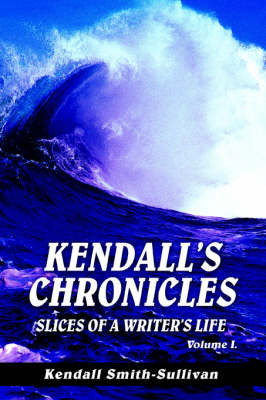 Kendall's Chronicles: Slices of a Writer's Life by Kendall Smith-Sullivan image