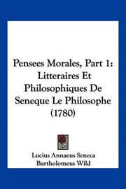 Pensees Morales, Part 1: Litteraires Et Philosophiques de Seneque Le Philosophe (1780) by Lucius Annaeus Seneca image