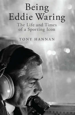 Being Eddie Waring by Tony Hannan