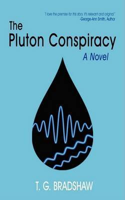 The Pluton Conspiracy by T. G. Bradshaw