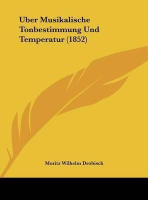 Uber Musikalische Tonbestimmung Und Temperatur (1852) by Moritz Wilhelm Drobisch