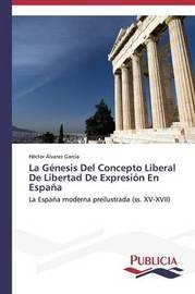 La Genesis del Concepto Liberal de Libertad de Expresion En Espana