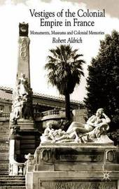 Vestiges of Colonial Empire in France by Robert Aldrich