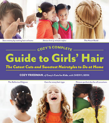 Cozys Complete Guide to Girls Hair by Cozy Friedman