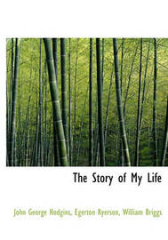 The Story of My Life by John George Hodgins