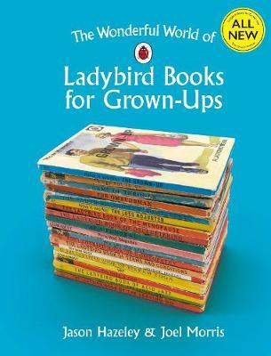 The Wonderful World of Ladybird Books for Grown-Ups by Jason Hazeley