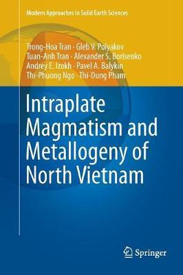 Intraplate Magmatism and Metallogeny of North Vietnam by Hoa Trong Tran
