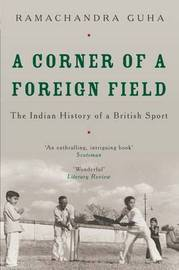 A Corner of a Foreign Field: The Indian History of a British Sport by Ramachandra Guha image