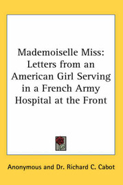Mademoiselle Miss: Letters from an American Girl Serving in a French Army Hospital at the Front by * Anonymous image