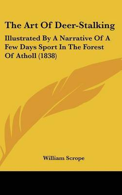 The Art of Deer-Stalking: Illustrated by a Narrative of a Few Days Sport in the Forest of Atholl (1838) by William Scrope image