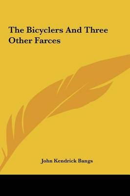The Bicyclers and Three Other Farces by John Kendrick Bangs image
