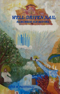 Well Driven Nail by Ruth M. Panchelli