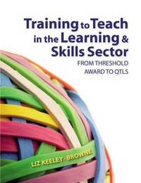 Training to Teach in the Learning and Skills Sector by Elizabeth Browne