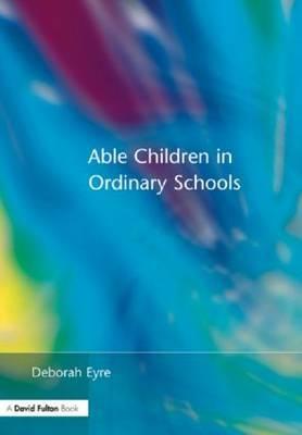 Able Children in Ordinary Schools by Deborah Eyre