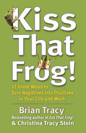 Kiss That Frog! by Brian Tracy
