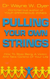 Pulling Your Own Strings by Wayne W Dyer