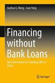 Financing without Bank Loans by Jiazhuo G Wang