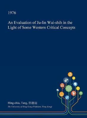 An Evaluation of Ju-Lin Wai-Shih in the Light of Some Western Critical Concepts by Hing-Chiu Tang