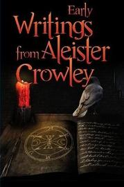 Early Writings of Aleister Crowley by Aleister Crowley