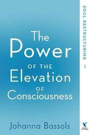 The Power of the Elevation of Consciousness by Bassols Johanna image