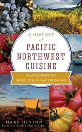 A History of Pacific Northwest Cuisine by Marc Hinton image