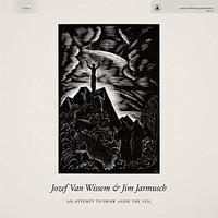 An Attempt to Draw Aside the Veil by JOZEF VAN WISSEM & JIM JARMUSCH
