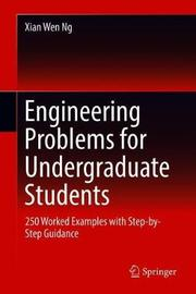 Engineering Problems for Undergraduate Students by Xian Wen Ng