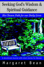 Seeking God's Wisdom & Spiritual Guidance : His Chosen Path for Our Daily Lives by Margaret Bean image