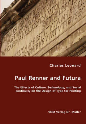 Paul Renner and Futura - The Effects of Culture, Technology, and Social Continuity on the Design of Type for Printing by Charles Leonard image