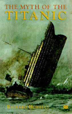 The Myth of the Titanic by Richard Howells image