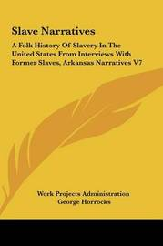 Slave Narratives: A Folk History of Slavery in the United States from Interviews with Former Slaves, Arkansas Narratives V7 by George Horrocks