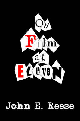 On Film at Eleven by John E. Reese